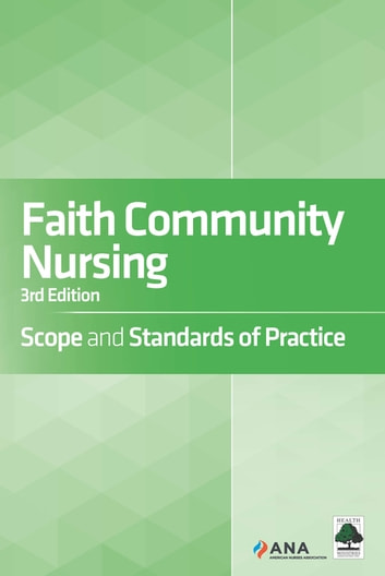 Faith Community Nursing - Scope and Standards of Practice ebook by American Nurses Association,Health Ministries Association, Inc.