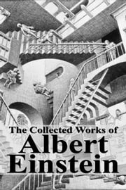 The Collected Works of Albert Einstein ebook by Albert Einstein