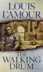 The Walking Drum ebook by Louis L'Amour