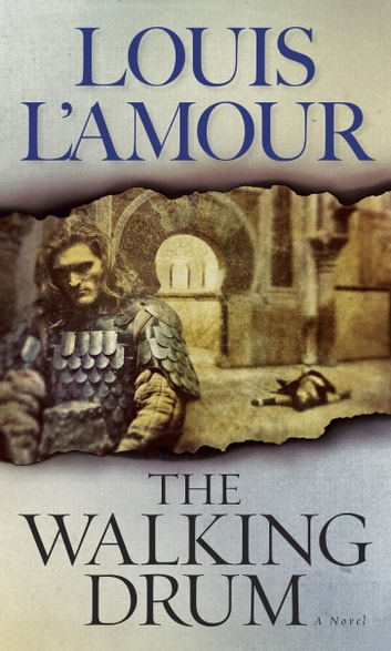The Walking Drum - A Novel ebook by Louis L'Amour
