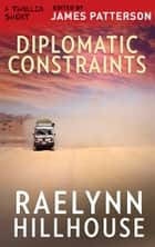 Diplomatic Constraints ebook by Raelynn Hillhouse