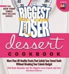The Biggest Loser Dessert Cookbook ebook by Devin Alexander,The Biggest Loser Experts and Cast,Melissa Roberson