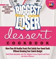 The Biggest Loser Dessert Cookbook - More Than 80 Healthy Treats That Satisfy Your Sweet Tooth without Breaking Your Calorie Budget ebook by Devin Alexander, The Biggest Loser Experts and Cast, Melissa Roberson