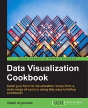 Data Visualization Cookbook ebook by Samir Aryamane
