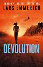 Devolution - A Sam Jameson Conspiracy Thriller ebook by Lars Emmerich