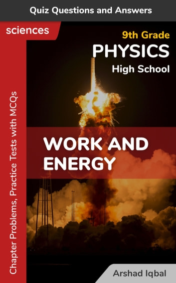 Work And Energy Multiple Choice Questions And Answers Mcqs Quiz Practice Tests Problems With Answer Key 9th Grade Physics Worksheets Quick Study Guide Ebook By Arshad Iqbal 9781005489588