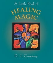 A Little Book of Healing Magic ebook by D.J. Conway