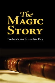 The Magic Story ebook by Dey, Frederick van Rensselaer