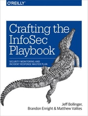 Crafting the InfoSec Playbook - Security Monitoring and Incident Response Master Plan ebook by Jeff Bollinger, Brandon Enright, Matthew Valites