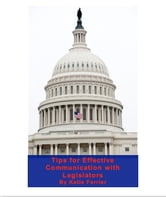 Tips for Effective Communication with Legislators ebook by Katie Ferrier Gage