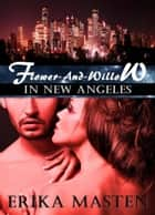 Flower-And-Willow In New Angeles (A Science Fiction Domination And Submission Erotic Romance Novella) ebook by Erika Masten