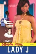 Drama High: Lady J ebook by L. Divine