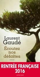 Écoutez nos défaites eBook by Laurent Gaudé