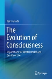 The Evolution of Consciousness - Implications for Mental Health and Quality of Life ebook by Bjørn Grinde