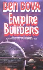Empire Builders - The Stunning Sequel to Privateers ebook by Ben Bova