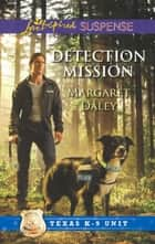 Detection Mission (Mills & Boon Love Inspired Suspense) (Texas) ebook by Margaret Daley