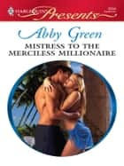 Mistress to the Merciless Millionaire ebook by Abby Green