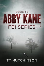Abby Kane FBI Thrillers (Books 1-5) ebook by Ty Hutchinson