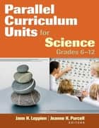 Parallel Curriculum Units for Science, Grades 6-12 ebook by Dr. Jann H. Leppien, Dr. Jeanne H. Purcell