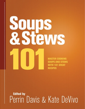 Soups & Stews 101 - Master Soups and Stews with 101 Great Recipes ebook by