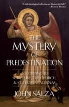 The Mystery of Predestination ebook by John Salza