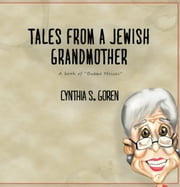 "TALES FROM A JEWISH GRANDMOTHER - A book of ""Bubbe Meises"" ebook by Cynthia S. Goren"