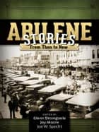 Abilene Stories - From Then to Now ebook by Glenn Dromgoole, Jay Moore, Joe W. Specht