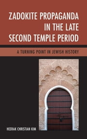Zadokite Propaganda in the Late Second Temple Period - A Turning Point in Jewish History ebook by Kobo.Web.Store.Products.Fields.ContributorFieldViewModel