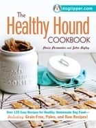 The Healthy Hound Cookbook - Over 125 Easy Recipes for Healthy, Homemade Dog Food--Including Grain-Free, Paleo, and Raw Recipes! ebook by Paris Permenter, John Bigley