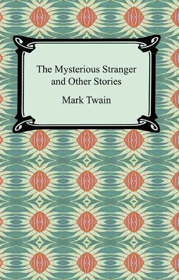 The Mysterious Stranger and Other Stories ebook by Mark Twain