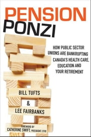 Pension Ponzi: How Public Sector Unions are Bankrupting Canada's Health Care, Education and Your Retirement ebook by Tufts, Bill