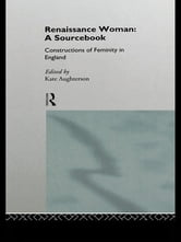 Renaissance Woman: A Sourcebook - Constructions of Femininity in England ebook by