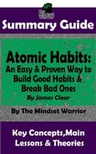 Summary Guide: Atomic Habits: An Easy & Proven Way to Build Good Habits & Break Bad Ones: By James Clear | The Mindset Warrior Summary Guide - ( Goal-Setting, Productivity, High Performance, Procrastination ) ebook by The Mindset Warrior
