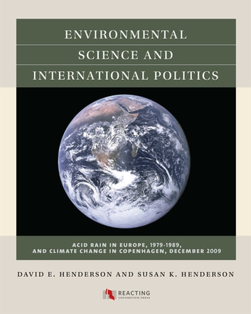 Environmental Science and International Politics - Acid Rain in Europe, 1979-1989, and Climate Change in Copenhagen, 2009 ebook by David E. Henderson,Susan K. Henderson