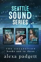 Seattle Sound Series, The Collection: Books 1-3 ebook by Alexa Padgett