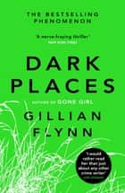 Dark Places - The New York Times bestselling phenomenon from the author of Gone Girl ebook by