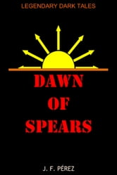Dawn of Spears ebook by J. F. Pérez