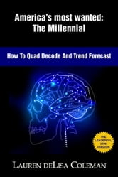 America's Most Wanted: The Millennial - How to Quad Decode & Trend Forecast ebook by Lauren deLisa Coleman