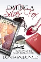 Dating A Silver Fox - Book Five of the Never Too Late Series ebook by Donna McDonald