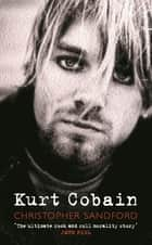 Kurt Cobain ebook by Christopher Sandford