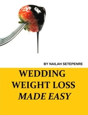 Wedding Weight Loss Made Easy ebook by Nailah Setepenre