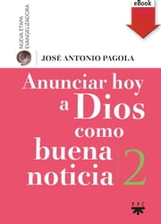 Anunciar hoy a Dios como buena noticia (eBook-ePub) ebook by José Antonio Pagola Elorza