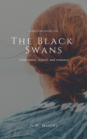 The Black Swans - A Tale of the Antrim Cycle, #1 ebook by N.W. Moors