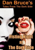 Fisting Night at The Dark Side ebook by Dan Bruce