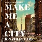 Make Me a City - A Novel オーディオブック by Jonathan Carr, Fred Berman