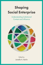 Shaping Social Enterprise - Understanding Institutional Context and Influence ebook by