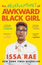 The Misadventures of Awkward Black Girl ebook by Issa Rae