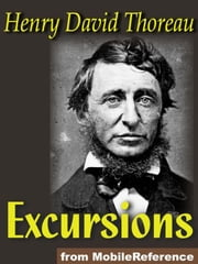 Excursions: Natural History Of Massachusetts, A Walk To Wachusett, The Landlord, A Winter Walk, The Succession Of Forest Trees, Walking, Autumnal Tints, Wild Apples And Night And Moonlight (Mobi Classics) ebook by Henry David Thoreau