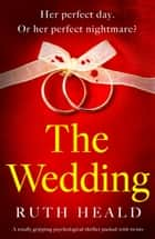 The Wedding - A totally gripping psychological thriller packed with twists ebook by Ruth Heald