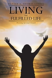 LIVING THE FULFILLED LIFE - Pursuing Spiritual Growth ebook by Doreen  A. Thomas-Lovell
